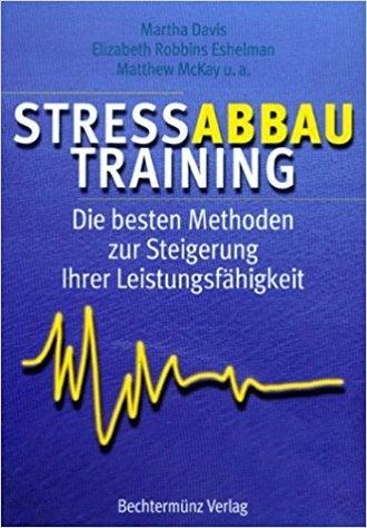 """""""Stressabbau-Training"""" von Martha Davis, Matthew McKay und Elizabeth Robbins Eshelman"""